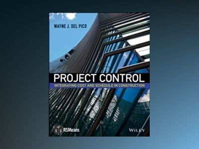 Project Control: Integrating Cost and Schedule in Construction av Wayne J. DelPico