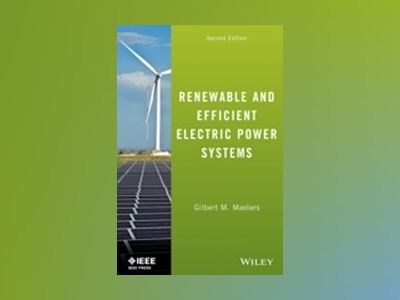 Renewable and Efficient Electric Power Systems, 2nd Edition av Gilbert M. Masters