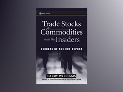 Trade Stocks and Commodities with the Insiders: Secrets of the COT Report av Larry Williams