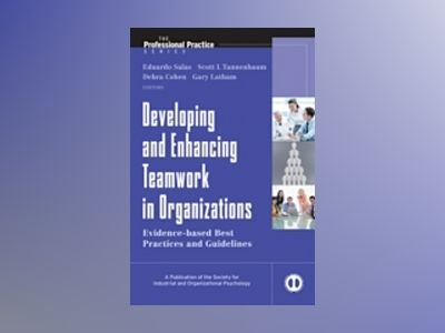 Developing and Enhancing Teamwork in Organizations: Evidence-based Best Pra av Eduardo Salas