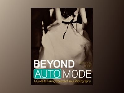 Beyond Auto Mode: A Guide to Taking Control of Your Photography av Jennifer Bebb