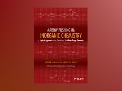 Arrow-Pushing in Inorganic Chemistry: A Logical Approach to the Chemistry o av Abhik Ghosh