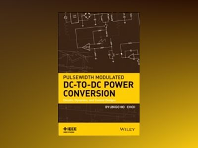 Pulsewidth Modulated Dc-to-Dc Power Conversion av B. J. Choi