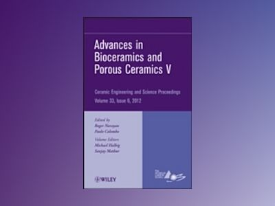Advances in Bioceramics and Porous Ceramics V: Ceramic Engineering and Scie av ACerS