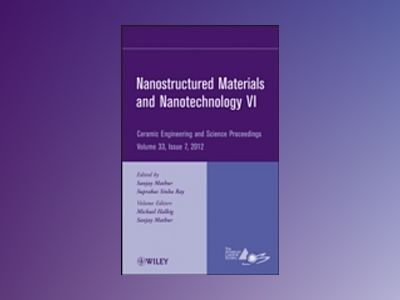 Nanostructured Materials and Nanotechnology VI: Ceramic Engineering and Sci av ACerS