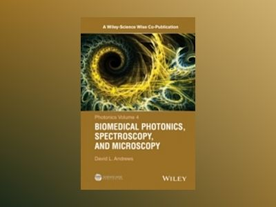 Biomedical Photonics, Spectroscopy, and Microscopy av David L. Andrews