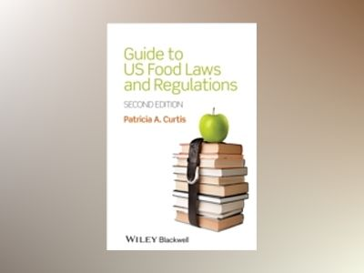 Guide to US Food Laws and Regulations, 2nd Edition av Patricia A. Curtis