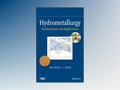 Hydrometallurgy: Fundamentals and Applications av Michael L. Free