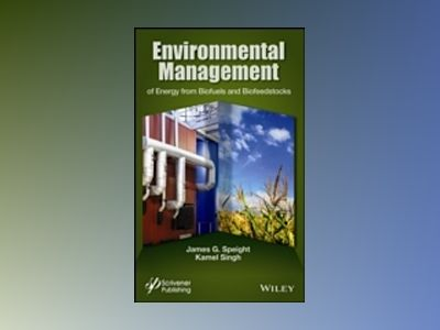 Environmental Management of Energy from Biofuels and Biofeedstocks av James G. Speight