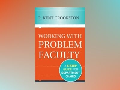 Working with Problem Faculty: A Six-Step Guide for Department Chairs av K. Crookston