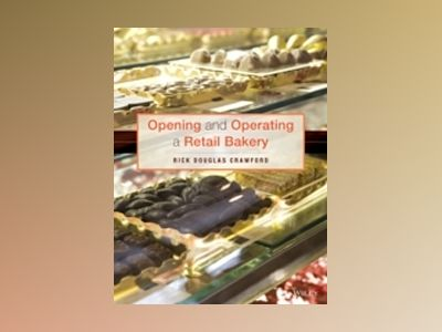 Opening and Operating a Retail Bakery av R. D. Crawford