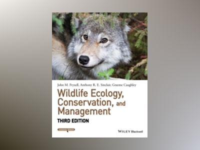 Wildlife Ecology, Conservation, and Management, 3rd Edition av John M. Fryxell