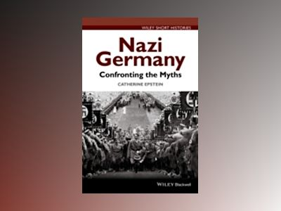 Nazi Germany: Confronting the Myths av Catherine A. Epstein