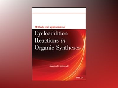 Methods and Applications of Cycloaddition Reactions in Organic Syntheses av Nagatoshi Nishiwaki