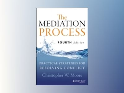The Mediation Process: Practical Strategies for Resolving Conflict, Fourth av Christopher W. Moore