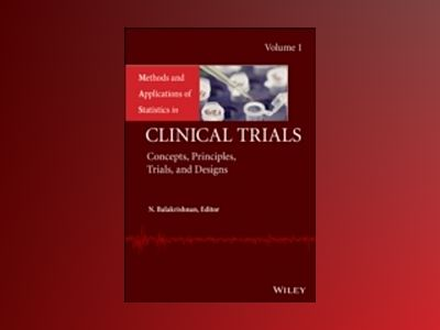 Methods and Applications of Statistics in Clinical Trials, Volume 1: Concep av N. Balakrishnan