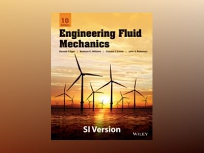 Engineering Fluid Mechanics, 10th Edition SI Version av Donald F. Elger