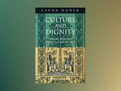 Culture and Dignity: Dialogues Between the Middle East and the West av Laura Nader