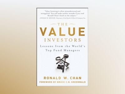 The Value Investors: Lessons from the World's Top Fund Managers av Ronald Chan