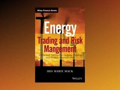 Energy Trading and Risk Management: A Practical Approach to Hedging, Tradin av Iris Marie Mack