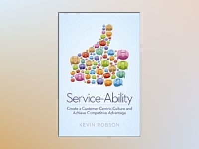 Service-Ability - The Key to Competitive Advantage in the 21st Century av Robson