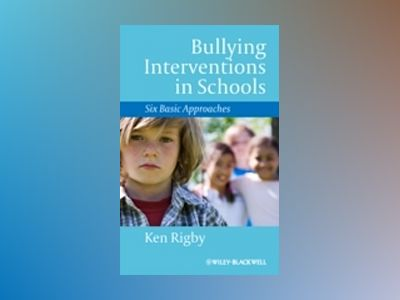 Bullying Interventions in Schools: Six Basic Approaches av Ken Rigby