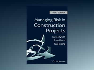 Managing Risk in Construction Projects, 3rd Edition av Nigel J. Smith