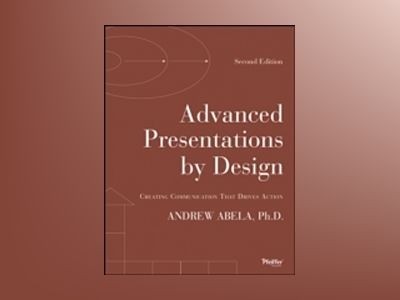 Advanced Presentations by Design: Creating Communication that Drives Action av Andrew Abela