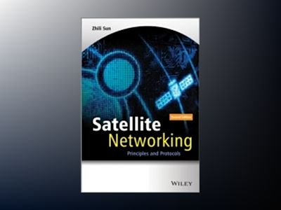 Satellite Networking: Principles and Protocols, 2nd Edition av Zhili Sun