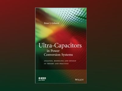 Ultra-Capacitors in Power Conversion Systems: Analysis, Modeling and Design av Petar J. Grbovi´
