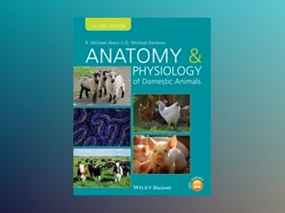 Anatomy and Physiology of Domestic Animals, 2nd Edition av R. Michael Akers
