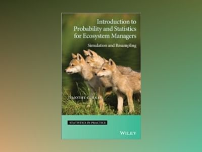 Introduction to Probability and Statistics for Ecosystem Managers: Simulati av Timothy C. Haas