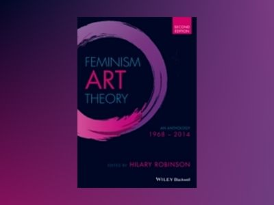 Feminism Art Theory: An Anthology 1968 - 2014, 2nd Edition av Hilary Robinson