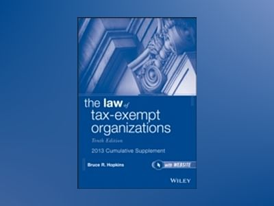 The Law of Tax-Exempt Organizations, 10th Edition 2013 Cumulative Supplemen av Bruce R. Hopkins