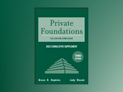 Private Foundations: Tax Law and Compliance 2013 Cumulative Supplement, 3rd av Bruce R. Hopkins