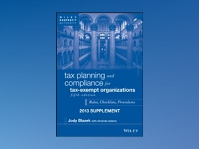 Tax Planning and Compliance for Tax-Exempt Organizations, 5th Edition 2013 av Jody Blazek