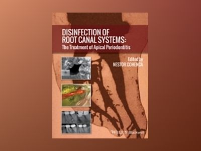 Disinfection of Root Canal Systems: The Treatment of Apical Periodontitis av Nestor Cohenca