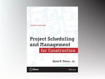 Project Scheduling and Management for Construction, 4th Edition av David R. Pierce