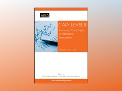 CAIA Level II: Advanced Core Topics in Alternative Investments, 2nd Edition av CAIA Association