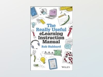 The Really Useful eLearning Instruction Manual: Your toolkit for putting el av Rob Hubbard