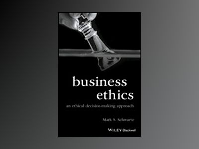 Business Ethics: An Ethical Decision-Making Approach av Mark S. Schwartz