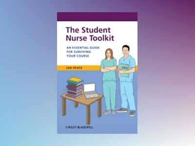 The Student Nurse Toolkit: An Essential Guide for Surviving Your Course av Ian Peate