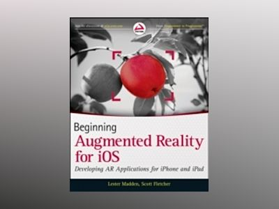 Beginning Augmented Reality for iOS: Developing AR Applications for iPhone av Lester Madden