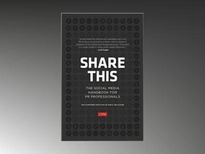 Share This: The Social Media handbook for PR professionals av CIPR