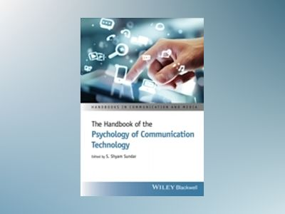 The Handbook of the Psychology of Communication Technology av S. Shyam Sundar