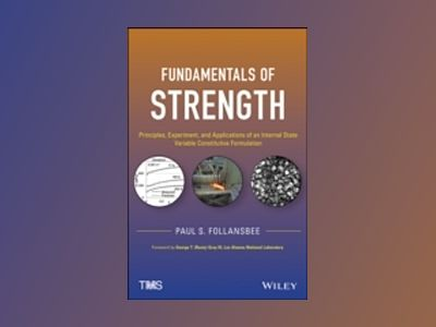 Fundamentals of Strength: Principles, Experiment, and Applications of an In av P. S. Follansbee
