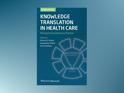 Knowledge Translation in Health Care: Moving from Evidence to Practice, 2nd av Sharon Straus