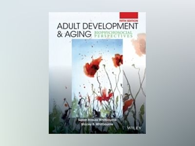 Adult Development and Aging: Biopsychosocial Perspectives, 5th Edition av Susan Krauss Whitbourne