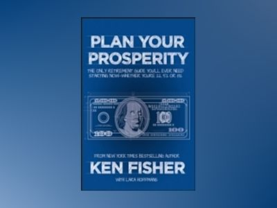 Plan Your Prosperity: The Only Retirement Guide You'll Ever Need, Starting av Kenneth L. Fisher