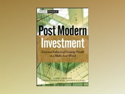 Post Modern Investment: Facts and Fallacies of Growing Wealth in a Multi-As av Thomas Schneeweis